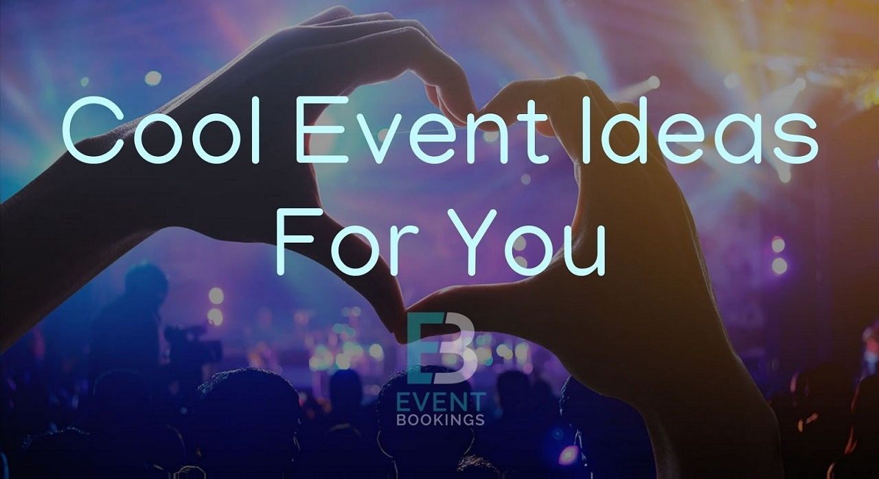cool-event-ideas-for-you-eventbookings-au